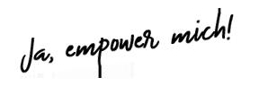 Ja, empower mich!
